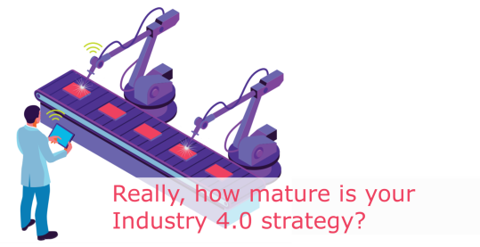 Really, how mature  is your Industry 4.0 strategy?