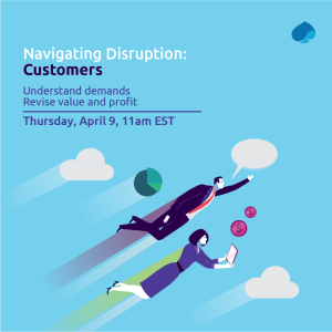 Navigating Disruption: Customers