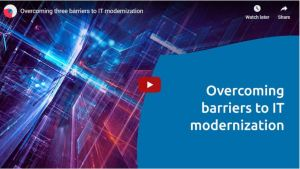 Overcoming Barriers To IT Modernization
